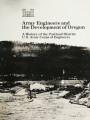 Army engineers and the development of Oregon: A history of the Portland District, U.S. Army Corps...