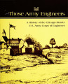Those Army Engineers : a history of the Chicago District, U.S. Army Corps of Engineers